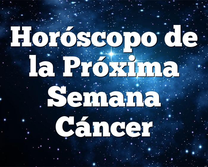 Horóscopo de la Próxima Semana Cáncer