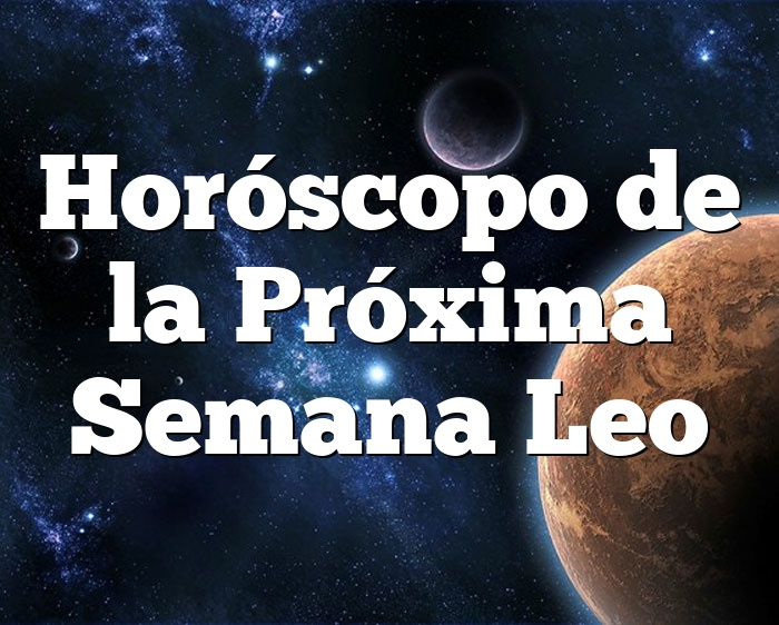 Horóscopo de la Próxima Semana Leo