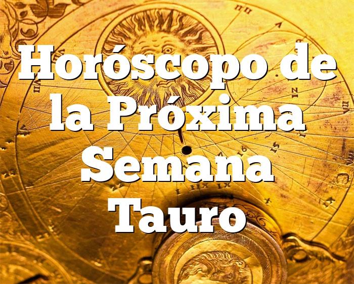 Horóscopo de la Próxima Semana Tauro