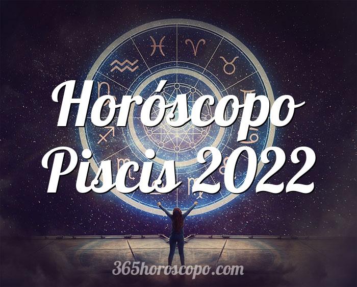 Horóscopo Piscis 2022